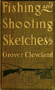 Cover of the book Fishing and shooting sketches by Grover Cleveland