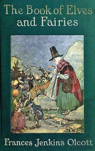 Cover of the book The book of elves and fairies for story-telling and reading aloud and for the children's own reading by Frances Jenkins Olcott