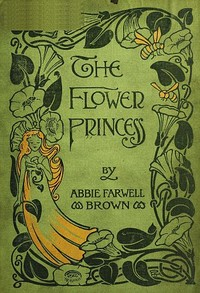 Cover of the book The flower princess by Abbie Farwell Brown