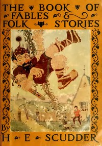 Cover of the book The book of fables and folk stories by Horace Elisha Scudder