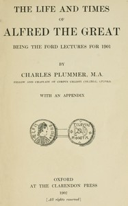 Cover of the book The life and times of Alfred the Great; being the Ford lectures for 1901 by Charles Plummer