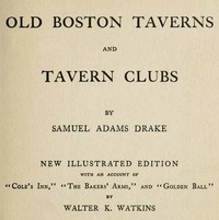 Cover of the book Old Boston taverns and tavern clubs by Samuel Adams Drake