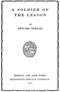 Cover of the book A soldier of the Legion by Edward Morlae