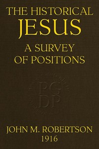 Cover of the book The historical Jesus, a survey of positions by J. M. (John Mackinnon) Robertson