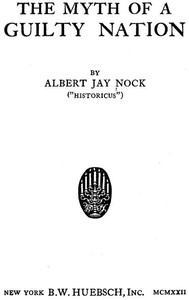 Cover of the book The myth of a guilty nation by Albert Jay Nock