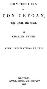 Cover of the book The confessions of Con Cregan : the Irish Gil Blas (Volume 1) by Charles James Lever