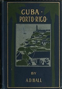 Cover of the book Cuba; its past, present, and future by A. D. (Arthur D.) Hall