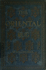 Cover of the book The oriental rug; a monograph on eastern rugs and carpets, saddle-bags, mats & pillows, with a consideration of kinds and classes, types borders, by William De Lancey Ellwanger