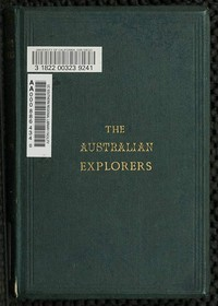 Cover of the book The Australian explorers; their labours, perils, and achievements: being a narrative of discovery, from the landing of Captain Cook to the centennial by George Grimm
