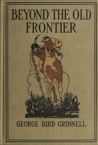 Cover of the book Beyond the old frontier; adventures of Indian-fighters, hunters, and fur-traders by George Bird Grinnell