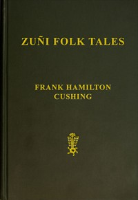 Cover of the book Zuñi folk tales; by Frank Hamilton Cushing