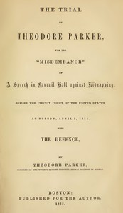 Cover of the book The trial of Theodore Parker, for the misdemeanour of a speech in Faneuil hall against kidnapping, before the Circuit court of the United States, at by Theodore Parker
