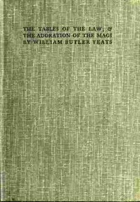 Cover of the book The tables of the law : & The adoration of the Magi by W. B. (William Butler) Yeats