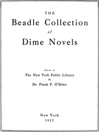Cover of the book The Beadle collection of dime novels given to the New York Public Library by Dr. Frank P. O'Brien by New York Public Library