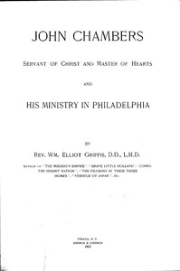 Cover of the book John Chambers, servant of Christ and master of hearts, and his ministry in Philadelphia by William Elliot Griffis