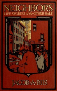 Cover of the book Neighbors : life stories of the other half by Jacob A. (Jacob August) Riis