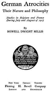 Cover of the book German atrocities, their nature and philosophy, studies in Belgium and France during July and August of 1917 by Newell Dwight Hillis