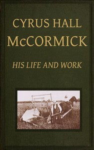 Cover of the book Cyrus Hall McCormick, his life and work by Herbert Newton Casson