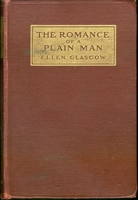 Cover of the book The romance of a plain man by Ellen Anderson Gholson Glasgow