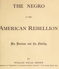 Cover of the book The Negro in the American rebellion : his heroism and his fidelity by William Wells Brown