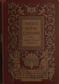 Cover of the book Twelve naval captains, being a record of certain Americans who made themselves immortal by Molly Elliot Seawell