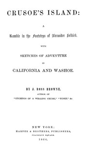 Cover of the book Crusoe's island: a ramble in the footsteps of Alexander Selkirk. With sketches of adventure in California and Washoe by J. Ross (John Ross) Browne