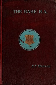 Cover of the book The Babe, B.A. : being the uneventful history of a young gentleman at Cambridge University by E. F. (Edward Frederic) Benson