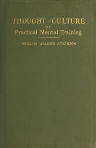 Cover of the book Thought-culture; or, Practical mental training by William Walker Atkinson