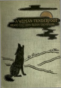 Cover of the book A Woman Tenderfoot by Grace Gallatin Seton-Thompson