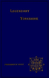Cover of the book Legendary Yorkshire by Frederick Ross